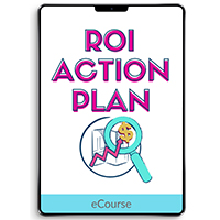 ROI Action Plan: Where to Focus Your Time to Make the Most Money When You Have Limited Time